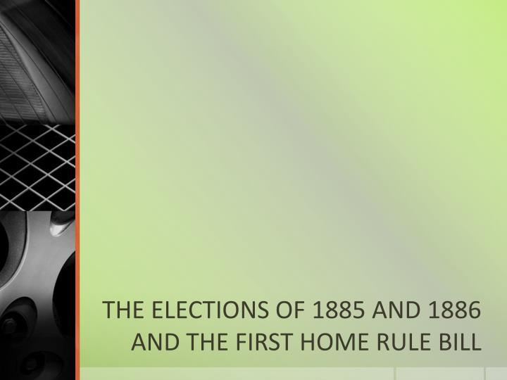 the elections of 1885 and 1886 and the first home rule bill n.