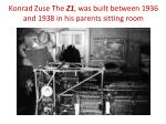 konrad zuse the z1 was built between 1936 and 1938 in his parents sitting room