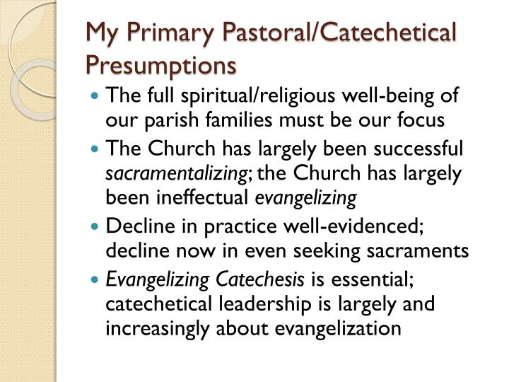 My Primary Pastoral/Catechetical Presumptions