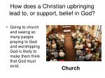 how does a christian upbringing lead to or support belief in god2