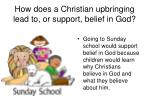 how does a christian upbringing lead to or support belief in god3