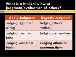 what is a biblical view of judgment evaluation of others10