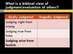 what is a biblical view of judgment evaluation of others7