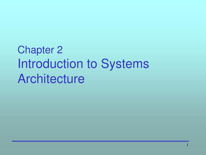 chapter 2 introduction to systems architecture n.