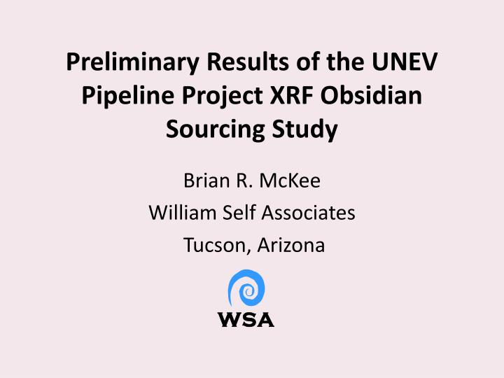 preliminary results of the unev pipeline project xrf obsidian sourcing study n.
