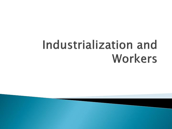 industrialization and workers n.