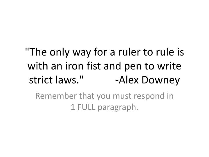 the only way for a ruler to rule is with an iron fist and pen to write strict laws alex downey n.