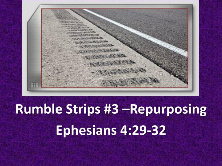 Rumble strips 3 repurposing ephesians 4 29 32