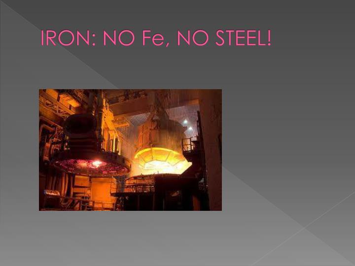 IRON: NO Fe, NO STEEL!