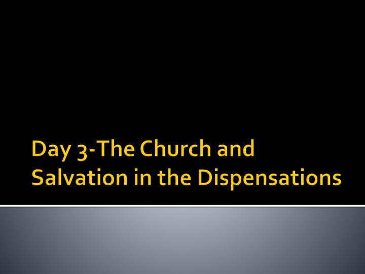 day 3 the church and salvation in the dispensations n.