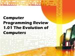 computer programming review 1 01 the evolution of computers