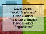 david crystal world englishes david graddol the future of english david graddol english next