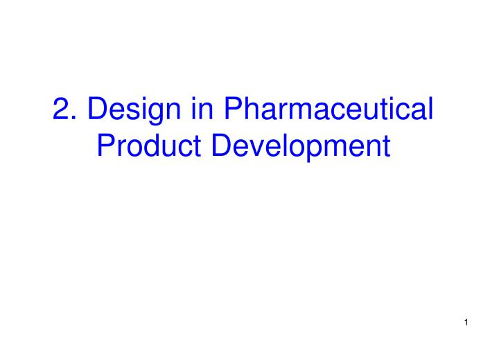 2 design in pharmaceutical product development n.