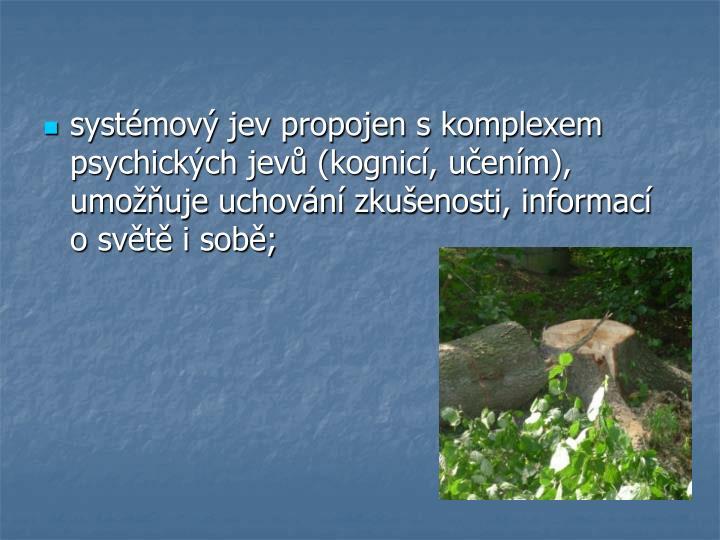 Systémový jev propojen s komplexem psychických jevů (kognicí, učením), umožňuje uchování ...