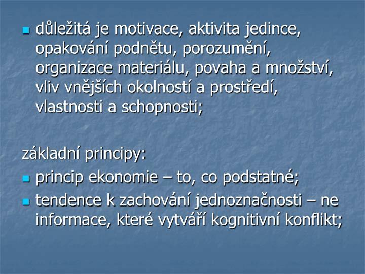 důležitá je motivace, aktivita jedince, opakování podnětu, porozumění, organizace materiálu, povaha a množství, vliv vnějších okolností a prostředí, vlastnosti a schopnosti;