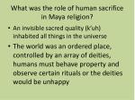 what was the role of human sacrifice in maya religion