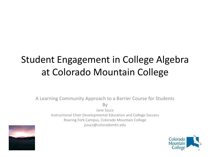 student engagement in college algebra at colorado mountain college n.