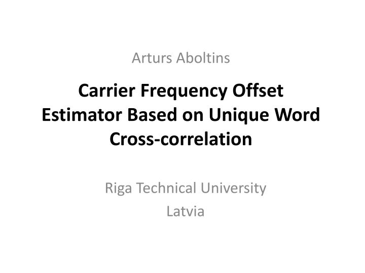 carrier frequency offset estimator based on unique word cross correlation n.