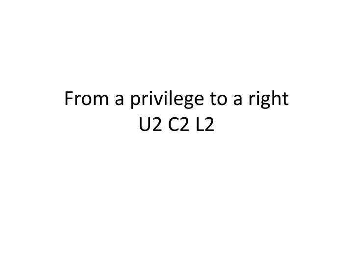 from a privilege to a right u2 c2 l2 n.
