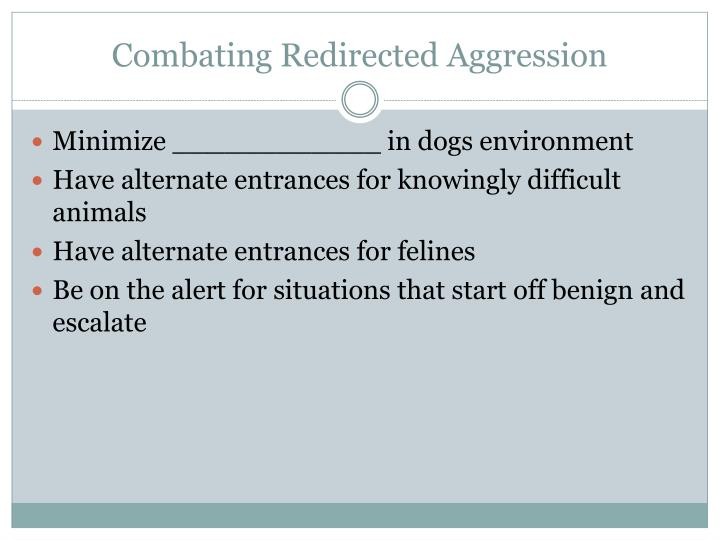 Combating Redirected Aggression