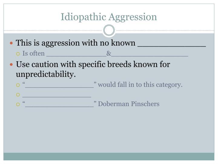 Idiopathic Aggression