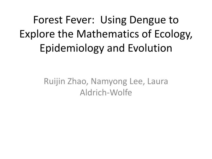 forest fever using dengue to explore the mathematics of ecology epidemiology and evolution n.