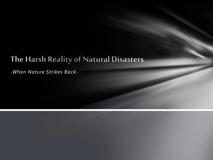 the harsh reality of natural disasters n.