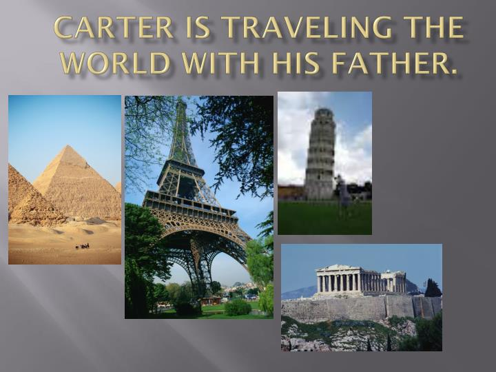 carter is traveling the world with his father n.