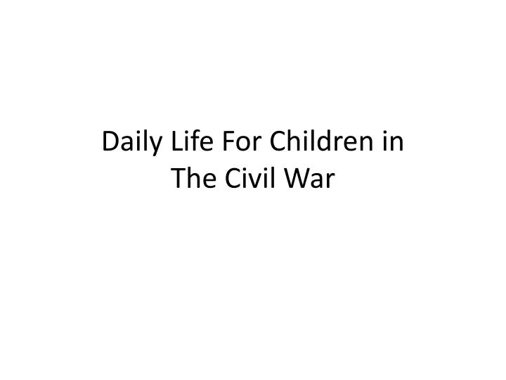 daily life for children in the civil war n.