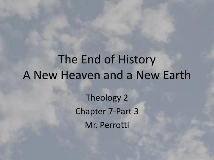the end of history a new heaven and a new earth n.