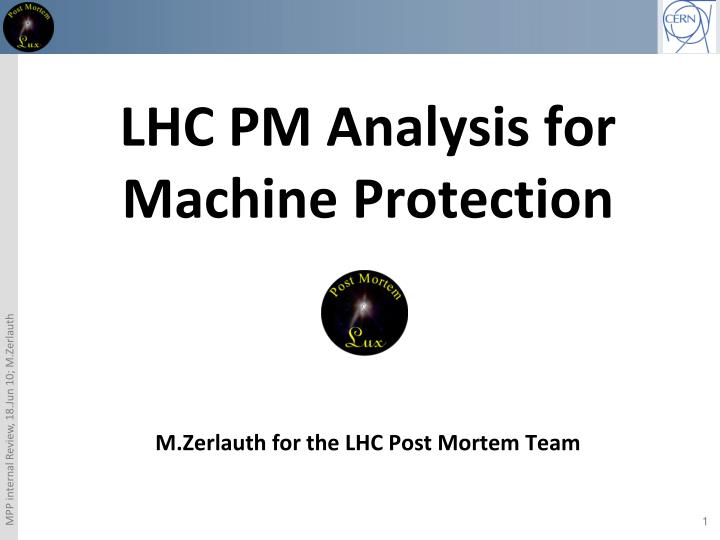 lhc pm analysis for machine protection m zerlauth for the lhc post mortem team n.