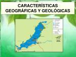 caracter sticas geogr ficas y geol gicas