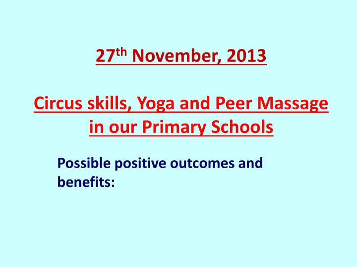 27 th november 2013 circus skills yoga and peer massage in our primary schools n.