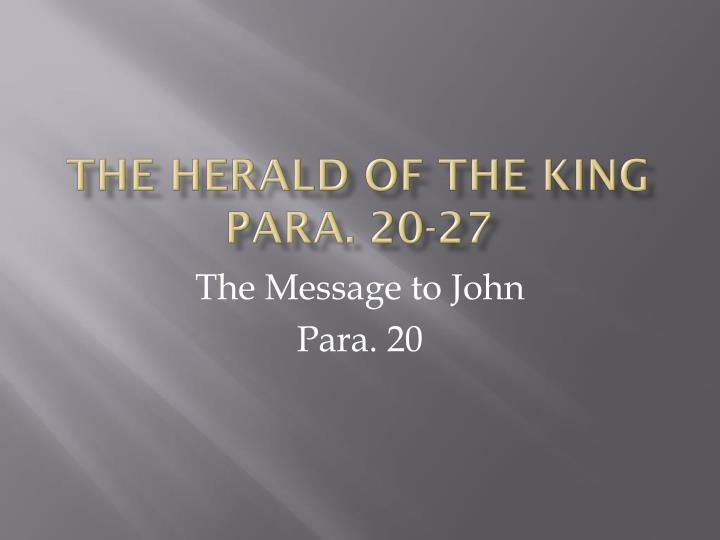 the herald of the king para 20 27 n.