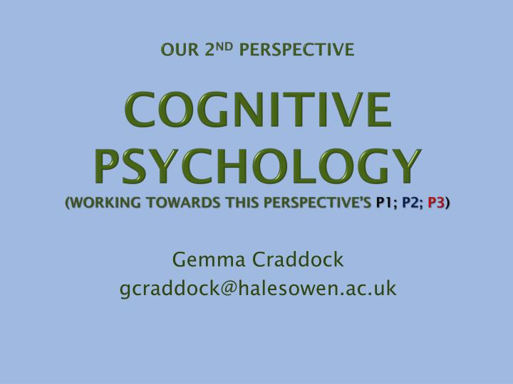 our 2 nd perspective cognitive psychology working towards this perspective s p1 p2 p3 n.