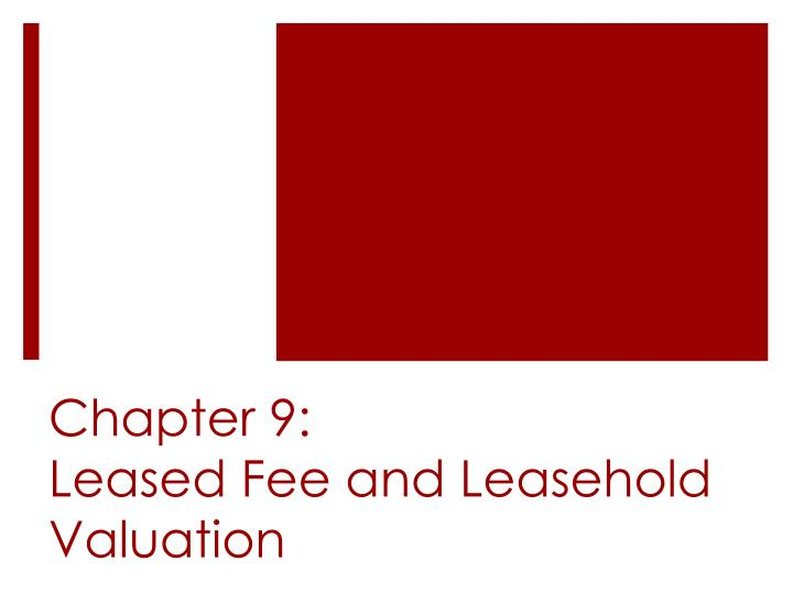 chapter 9 leased fee and leasehold valuation n.