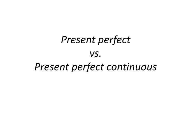 present perfect vs present perfect continuous n.