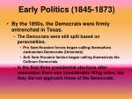 early politics 1845 18731
