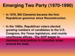 emerging two party 1970 19901