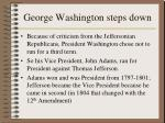 george washington steps down