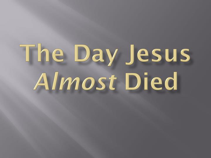 the day jesus almost died n.