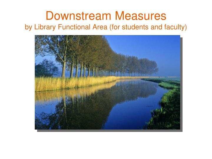 Downstream Measures