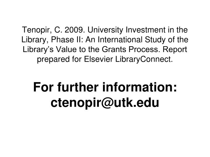 Tenopir, C. 2009. University Investment in the Library, Phase II: An International Study of the Library's Value to the Grants Process. Report prepared for Elsevier LibraryConnect.