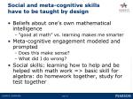 social and meta cognitive skills have to be taught by design
