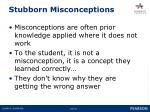 stubborn misconceptions