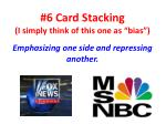 6 card stacking i simply think of this one as bias