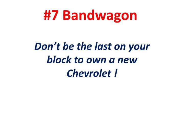 #7 Bandwagon