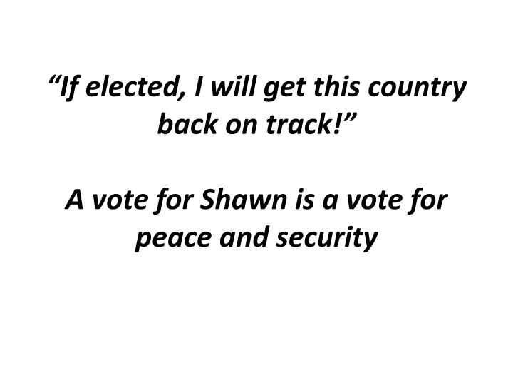 """""""If elected, I will get this country back on track!"""""""