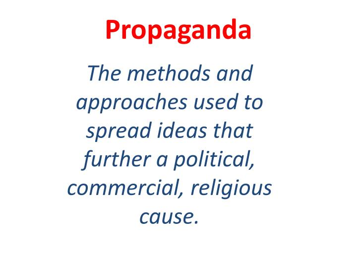 The methods and approaches used to spread ideas that further a