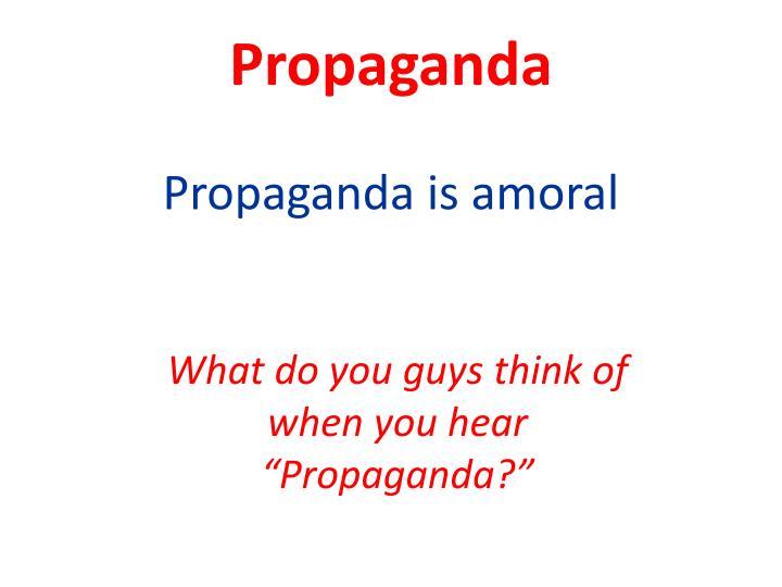 Propaganda is amoral
